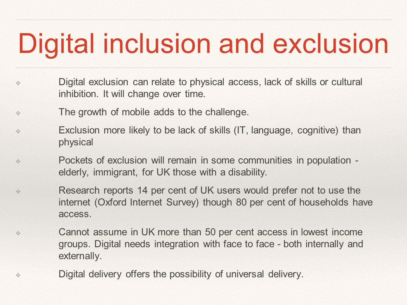 Digital inclusion and exclusion ❖ Digital exclusion can relate to physical access, lack of skills or cultural inhibition.