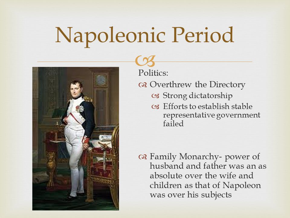  Society:  Napoleon's Authoritarian Rule  Free speech and freedom of press were continually violated  4 newspapers left-used for government propaganda  Police state in France  Joseph Fouché – minister of police  Organized efficient spy system keeping citizens under surveillance Napoleonic Period (2)