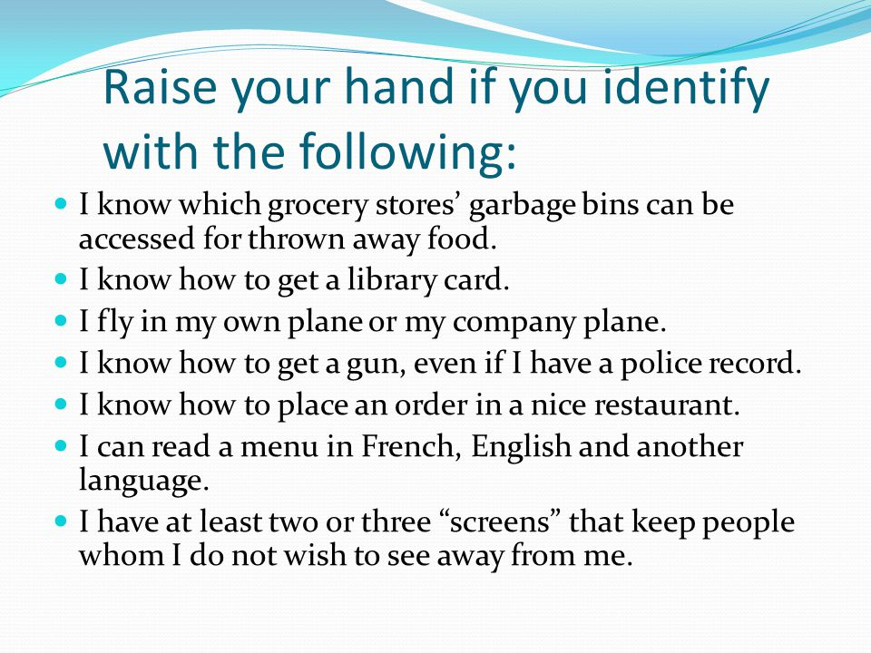 Raise your hand if you identify with the following: I know which grocery stores' garbage bins can be accessed for thrown away food.