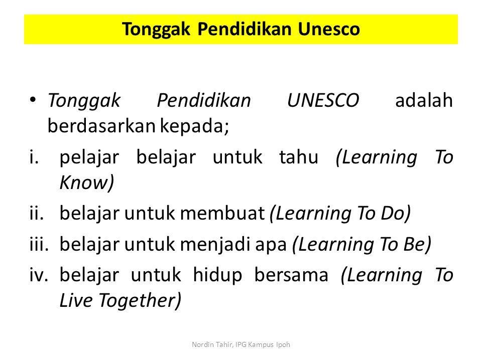 Tonggak Pendidikan UNESCO adalah berdasarkan kepada; i.pelajar belajar untuk tahu (Learning To Know) ii.belajar untuk membuat (Learning To Do) iii.bel