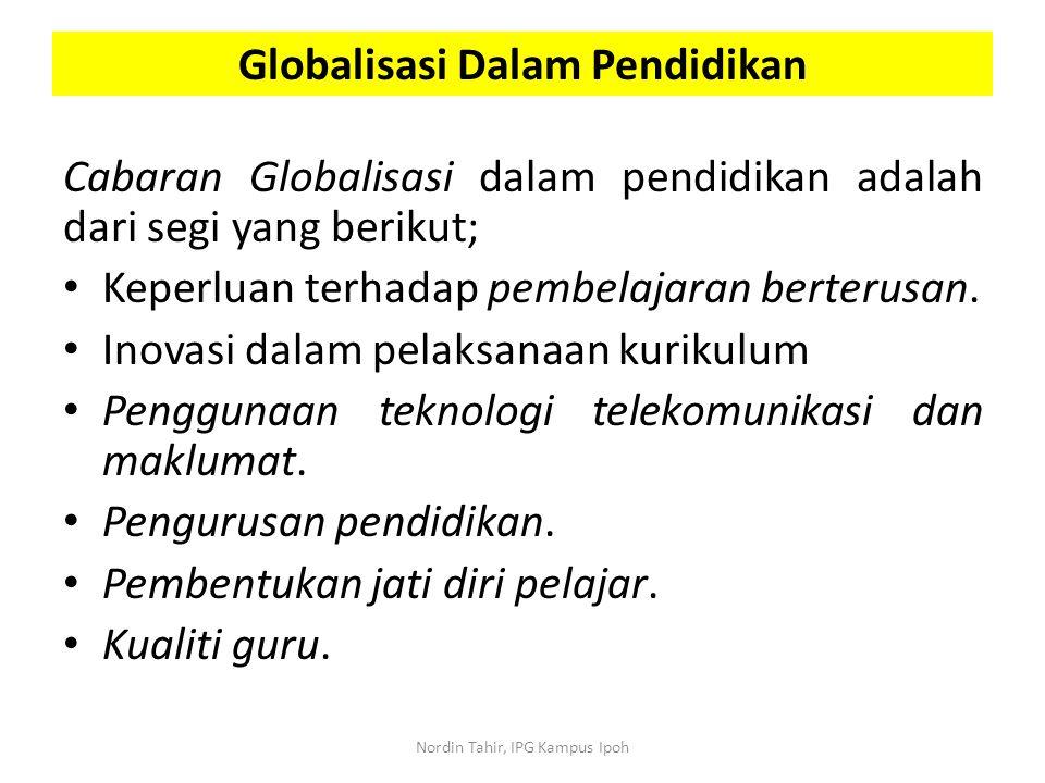 Cabaran Globalisasi dalam pendidikan adalah dari segi yang berikut; Keperluan terhadap pembelajaran berterusan. Inovasi dalam pelaksanaan kurikulum Pe