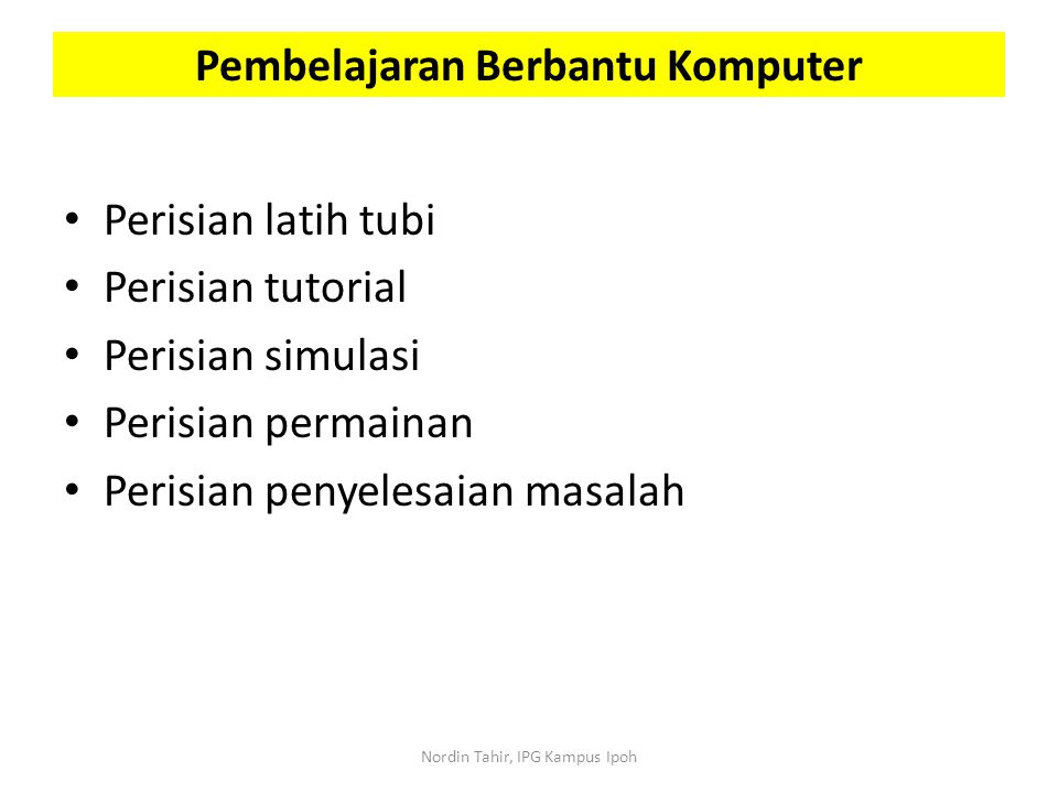 Perisian latih tubi Perisian tutorial Perisian simulasi Perisian permainan Perisian penyelesaian masalah Pembelajaran Berbantu Komputer Nordin Tahir,