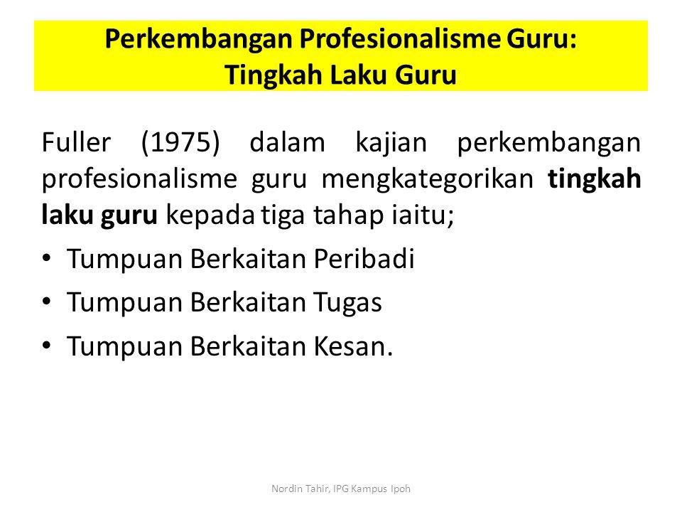 Fuller (1975) dalam kajian perkembangan profesionalisme guru mengkategorikan tingkah laku guru kepada tiga tahap iaitu; Tumpuan Berkaitan Peribadi Tum
