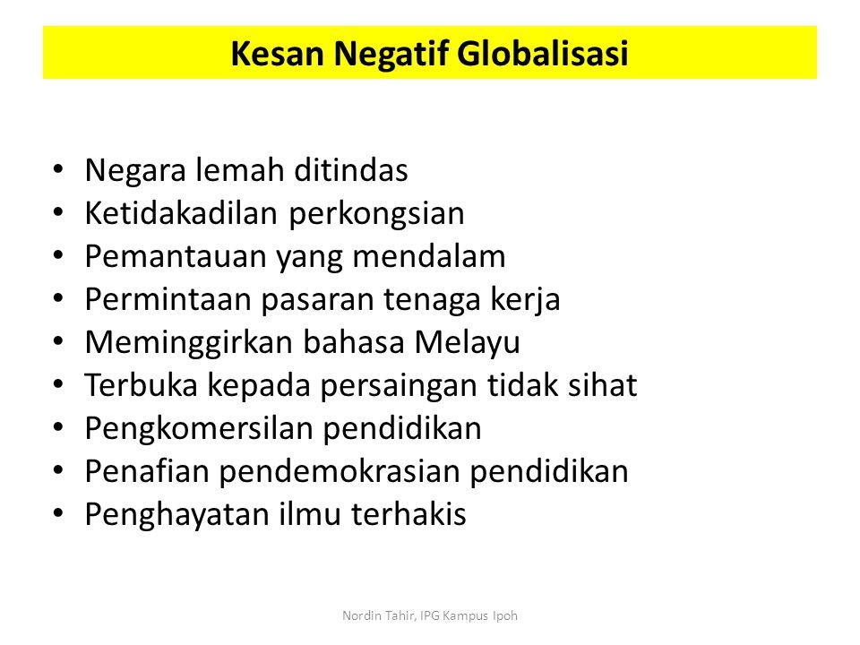 Negara lemah ditindas Ketidakadilan perkongsian Pemantauan yang mendalam Permintaan pasaran tenaga kerja Meminggirkan bahasa Melayu Terbuka kepada per