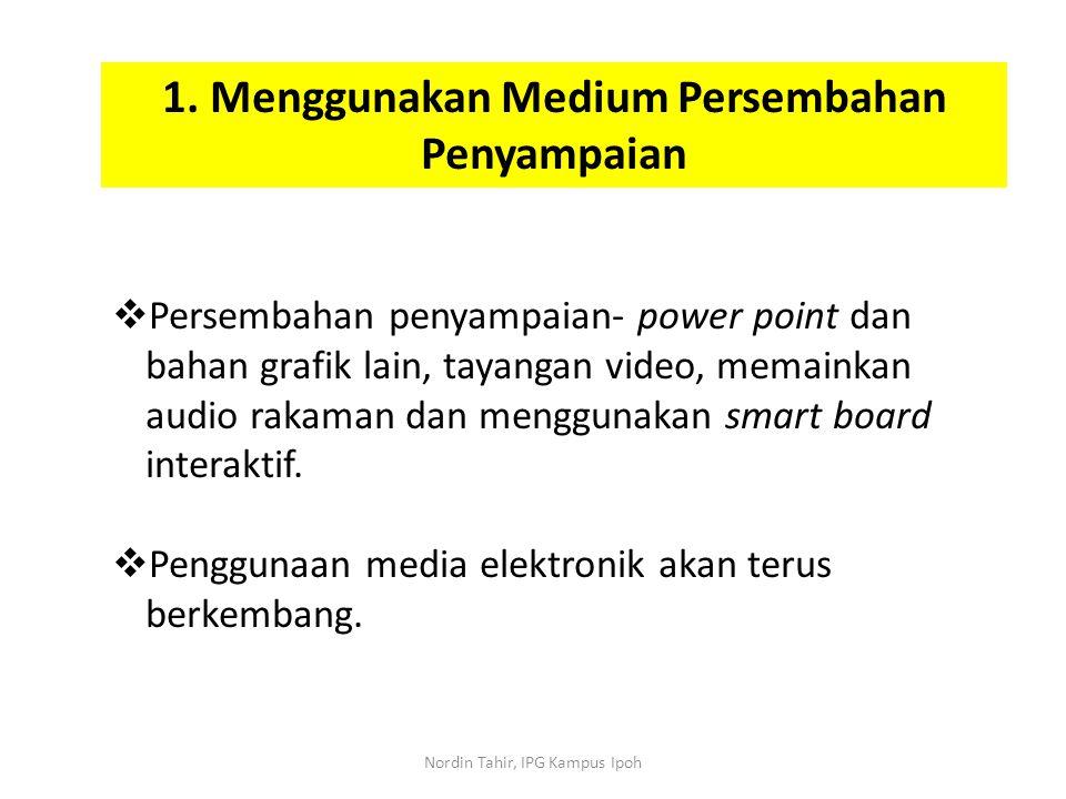 1. Menggunakan Medium Persembahan Penyampaian  Persembahan penyampaian- power point dan bahan grafik lain, tayangan video, memainkan audio rakaman da