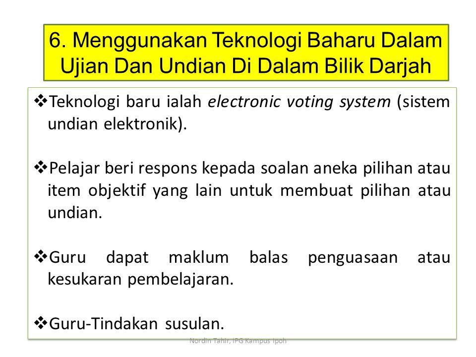  Teknologi baru ialah electronic voting system (sistem undian elektronik).  Pelajar beri respons kepada soalan aneka pilihan atau item objektif yang