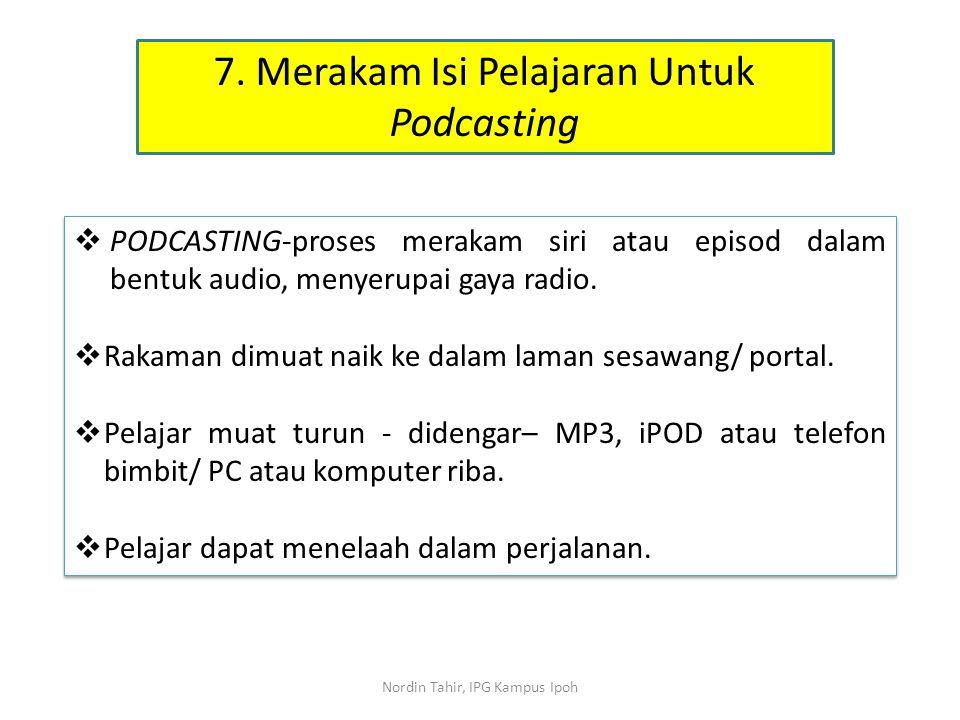  PODCASTING-proses merakam siri atau episod dalam bentuk audio, menyerupai gaya radio.  Rakaman dimuat naik ke dalam laman sesawang/ portal.  Pelaj