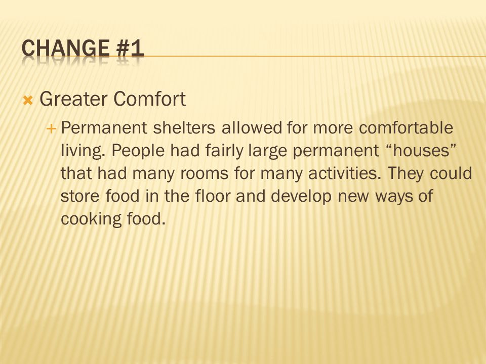  Greater Comfort  Permanent shelters allowed for more comfortable living.