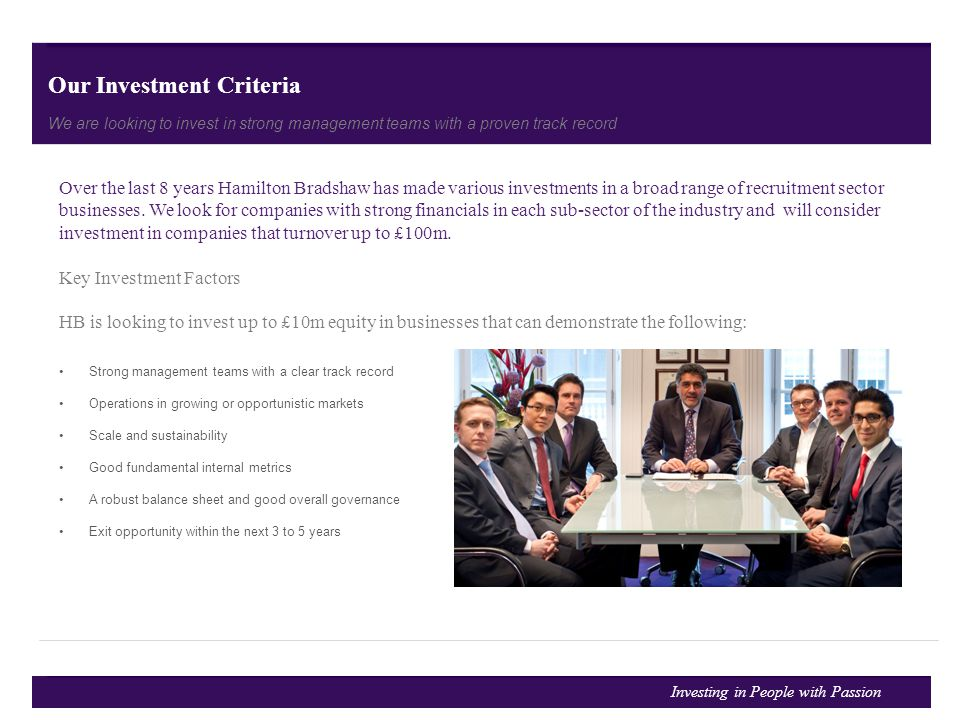 Our Investment Criteria We are looking to invest in strong management teams with a proven track record Over the last 8 years Hamilton Bradshaw has mad