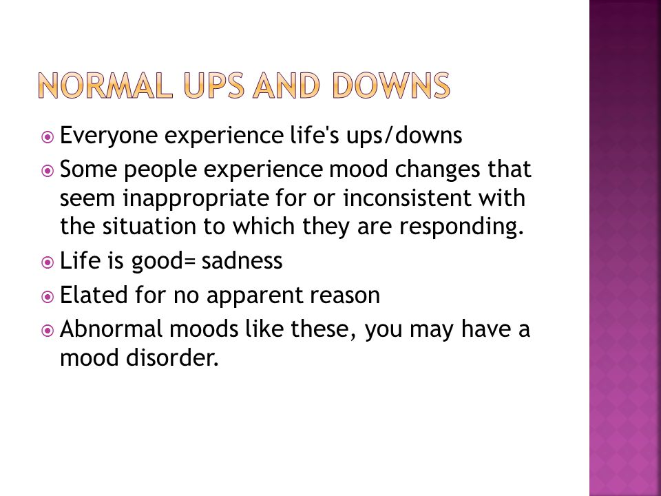  Depression  Feeling of helplessness, hopelessness, worthlessness, guilt, and great sadness  Bipolar disorder  Cycles of mood changes  Depression----wild elation