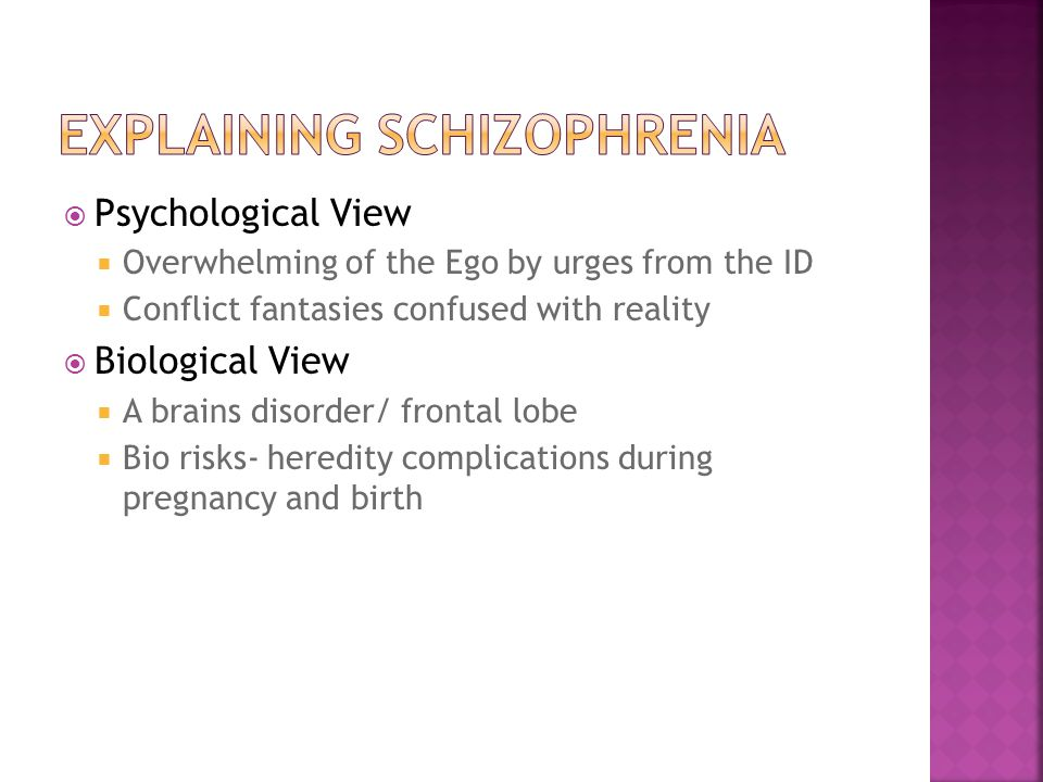  Multi-factorial model of schizophrenia  Biological and psychological factors interact  Genetics create a vulnerability + trauma could = schizophrenia  Once developed family environment can negatively affect the disorder  Environmental factors alone does not lead to schizophrenia.