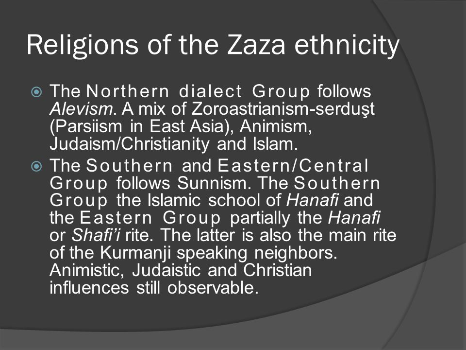 Religions of the Zaza ethnicity  The Northern dialect Group follows Alevism.