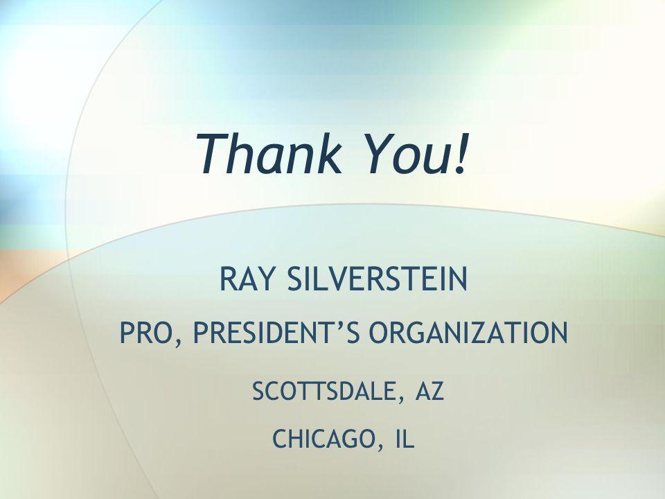 Thank You! RAY SILVERSTEIN PRO, PRESIDENT'S ORGANIZATION SCOTTSDALE, AZ CHICAGO, IL
