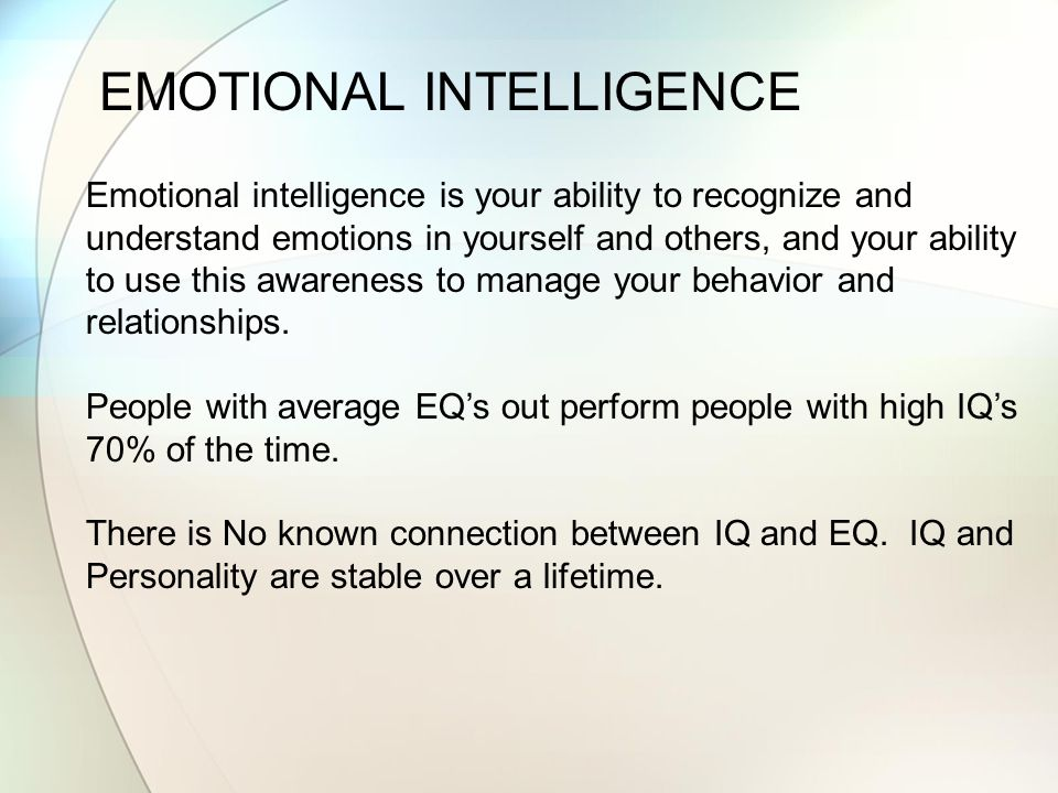 EMOTIONAL INTELLIGENCE Emotional intelligence is your ability to recognize and understand emotions in yourself and others, and your ability to use this awareness to manage your behavior and relationships.