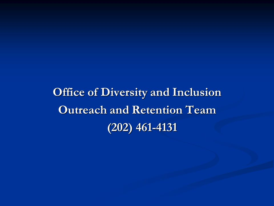 Office of Diversity and Inclusion Outreach and Retention Team (202) 461-4131