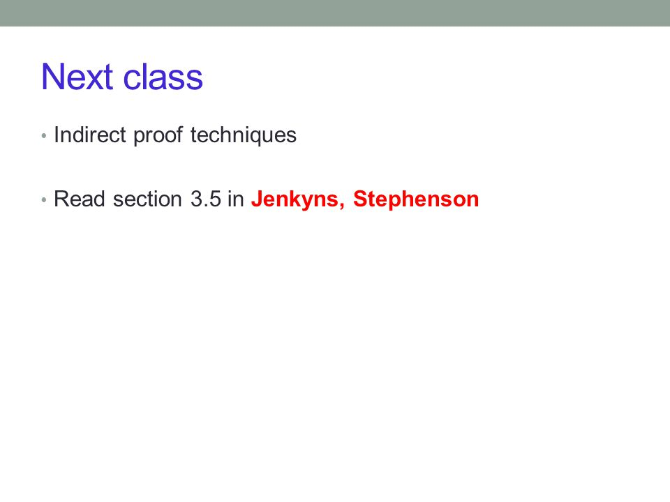 Next class Indirect proof techniques Read section 3.5 in Jenkyns, Stephenson