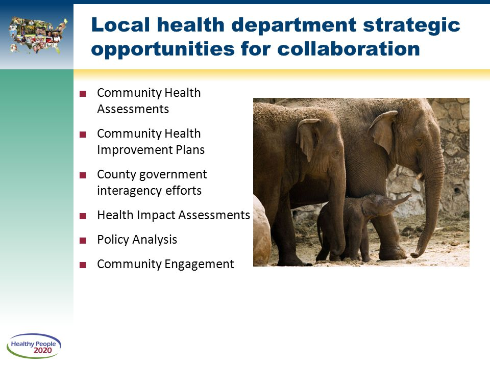 Local health department strategic opportunities for collaboration ■ Community Health Assessments ■ Community Health Improvement Plans ■ County governm