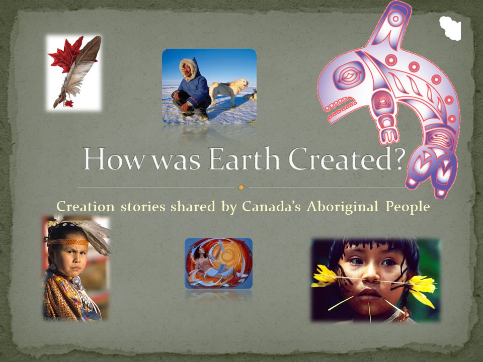 Creation stories shared by Canada's Aboriginal People
