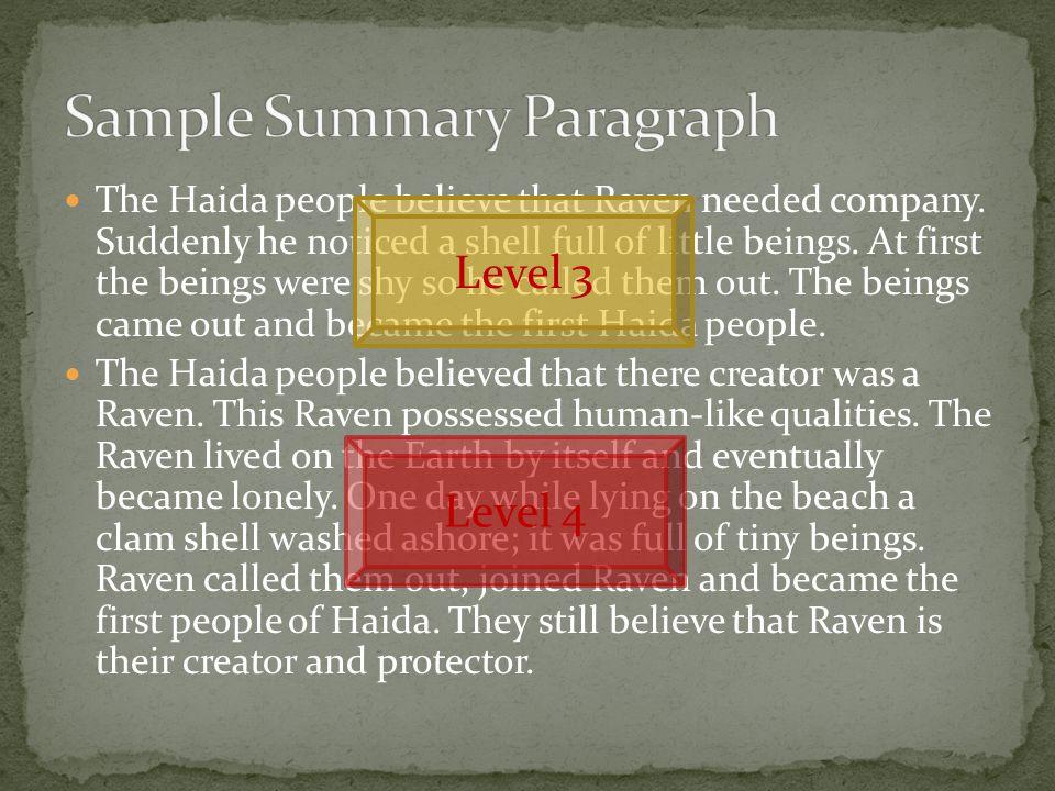 The Haida people believe that Raven needed company.