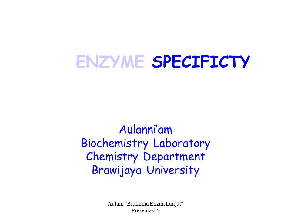 Aulani Biokimia Enzim Lanjut Presentasi 6 Aulanni'am Biochemistry Laboratory Chemistry Department Brawijaya University ENZYME SPECIFICTY