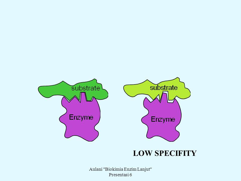 Aulani Biokimia Enzim Lanjut Presentasi 6 LOW SPECIFITY