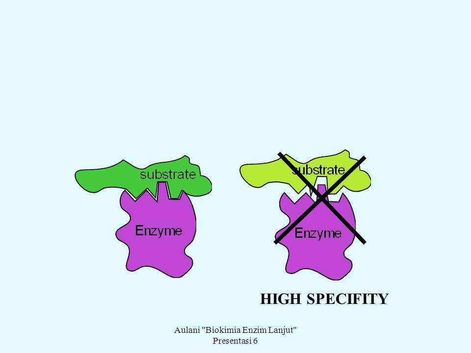 Aulani Biokimia Enzim Lanjut Presentasi 6 HIGH SPECIFITY