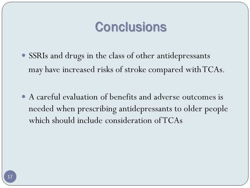 Conclusions SSRIs and drugs in the class of other antidepressants may have increased risks of stroke compared with TCAs.