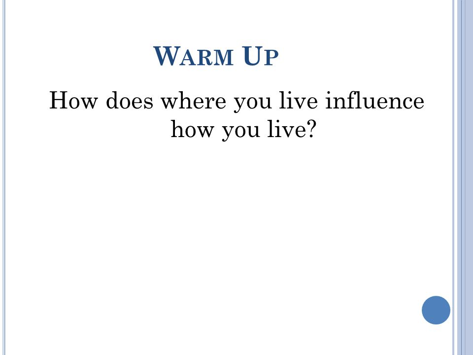 W ARM U P How does where you live influence how you live