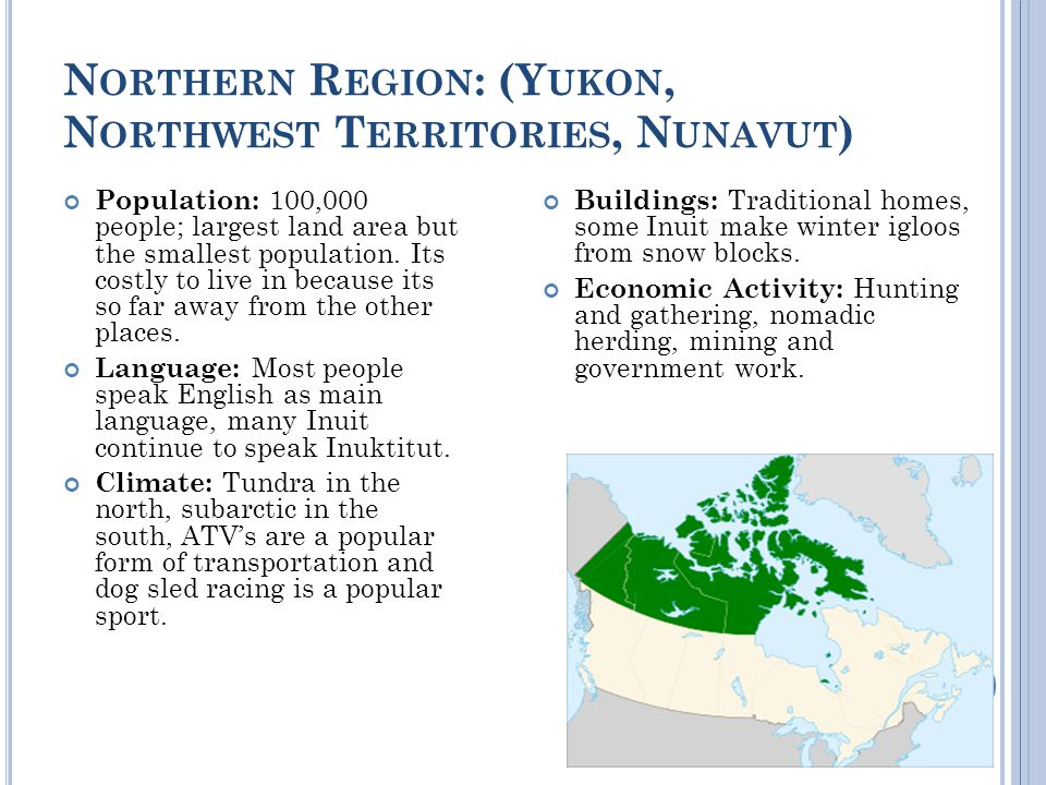 N ORTHERN R EGION : (Y UKON, N ORTHWEST T ERRITORIES, N UNAVUT ) Population: 100,000 people; largest land area but the smallest population.