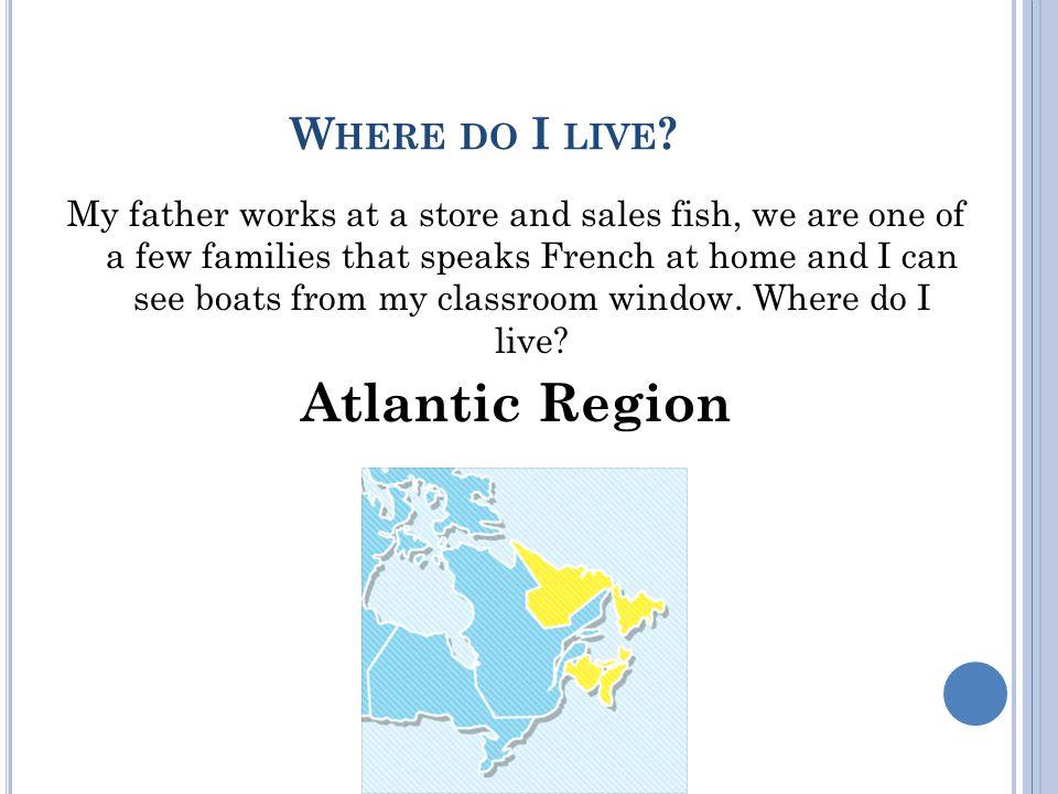 W HERE DO I LIVE .