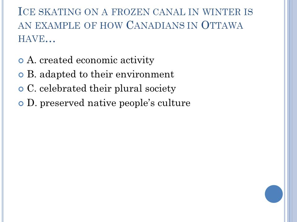 I CE SKATING ON A FROZEN CANAL IN WINTER IS AN EXAMPLE OF HOW C ANADIANS IN O TTAWA HAVE … A.