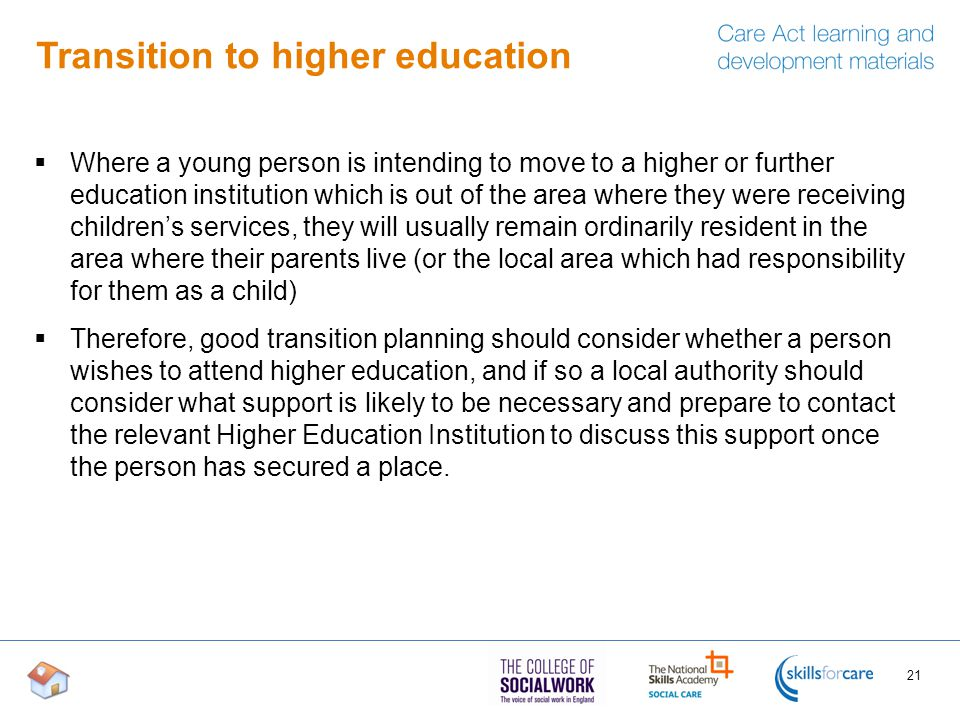 Transition to higher education  Where a young person is intending to move to a higher or further education institution which is out of the area where