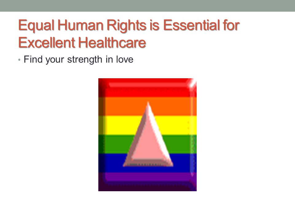 Equal Human Rights is Essential for Excellent Healthcare Find your strength in love