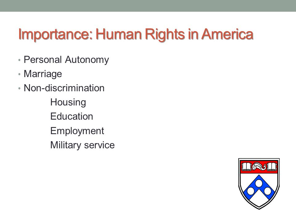 Importance: Human Rights in America Personal Autonomy Personal Autonomy Marriage Marriage Non-discrimination Non-discrimination Housing Housing Education Education Employment Employment Military service Military service