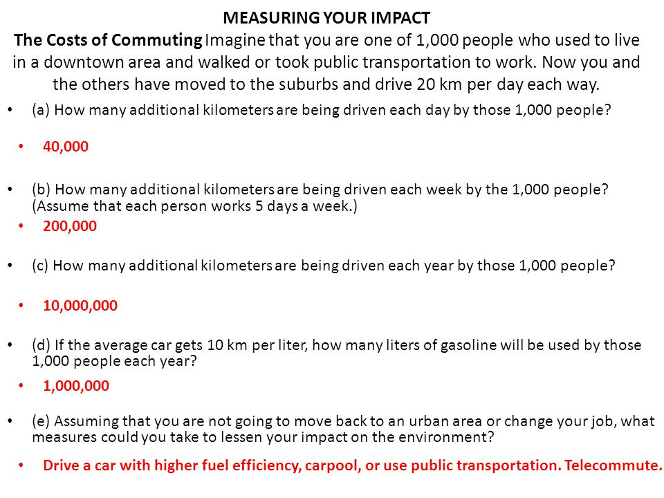 MEASURING YOUR IMPACT The Costs of Commuting Imagine that you are one of 1,000 people who used to live in a downtown area and walked or took public tr