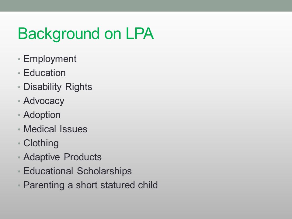 Background on LPA Employment Education Disability Rights Advocacy Adoption Medical Issues Clothing Adaptive Products Educational Scholarships Parentin