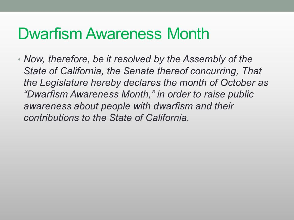 Dwarfism Awareness Month Now, therefore, be it resolved by the Assembly of the State of California, the Senate thereof concurring, That the Legislatur