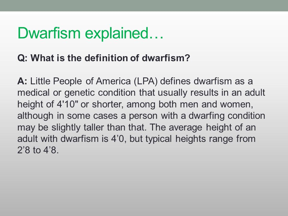 Dwarfism Awareness Month WHEREAS, The medical prognosis for people with dwarfism varies from condition to condition, and with the severity of that condition in each individual.
