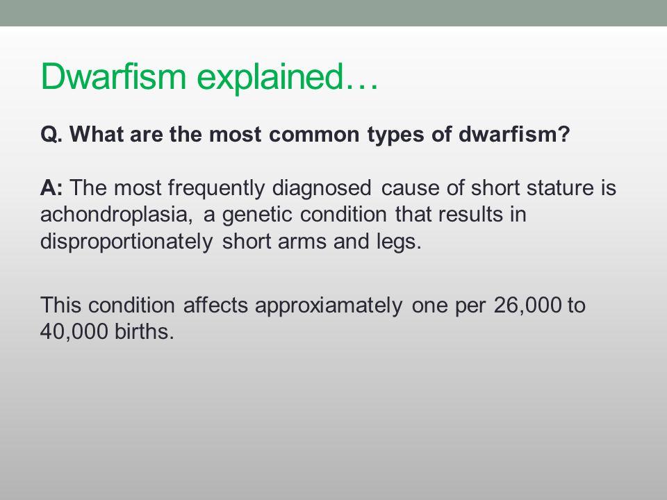 Dwarfism explained… Q: What is a midget .