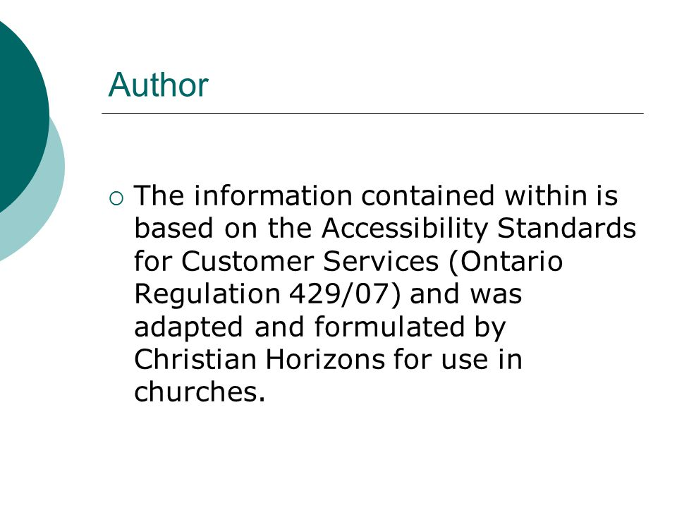 Author  The information contained within is based on the Accessibility Standards for Customer Services (Ontario Regulation 429/07) and was adapted and formulated by Christian Horizons for use in churches.