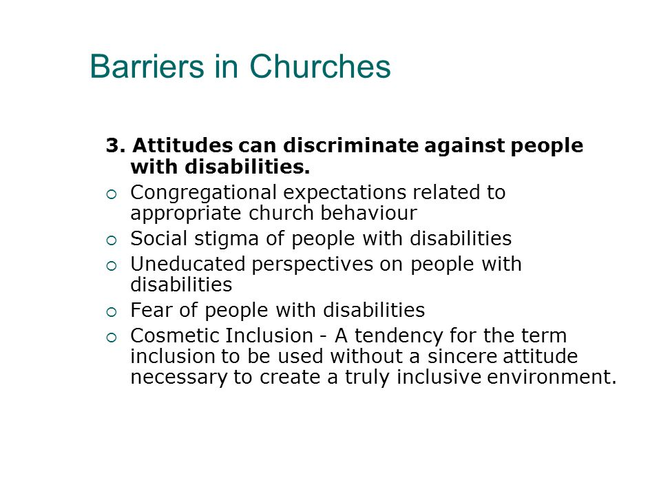 Barriers in Churches 3. Attitudes can discriminate against people with disabilities.