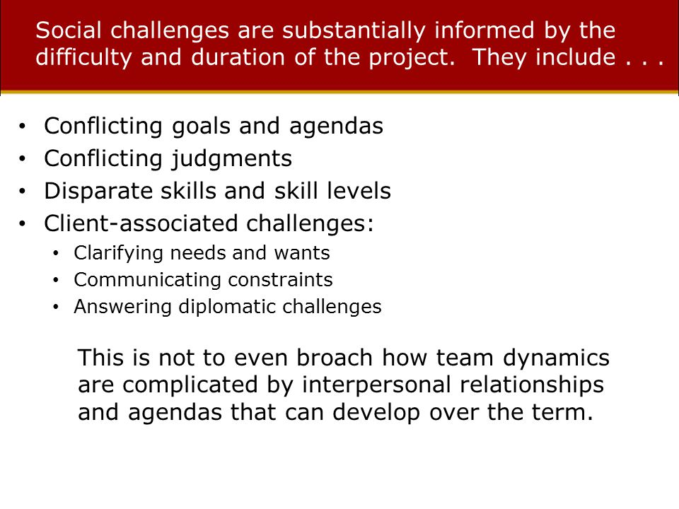 Social challenges are substantially informed by the difficulty and duration of the project.