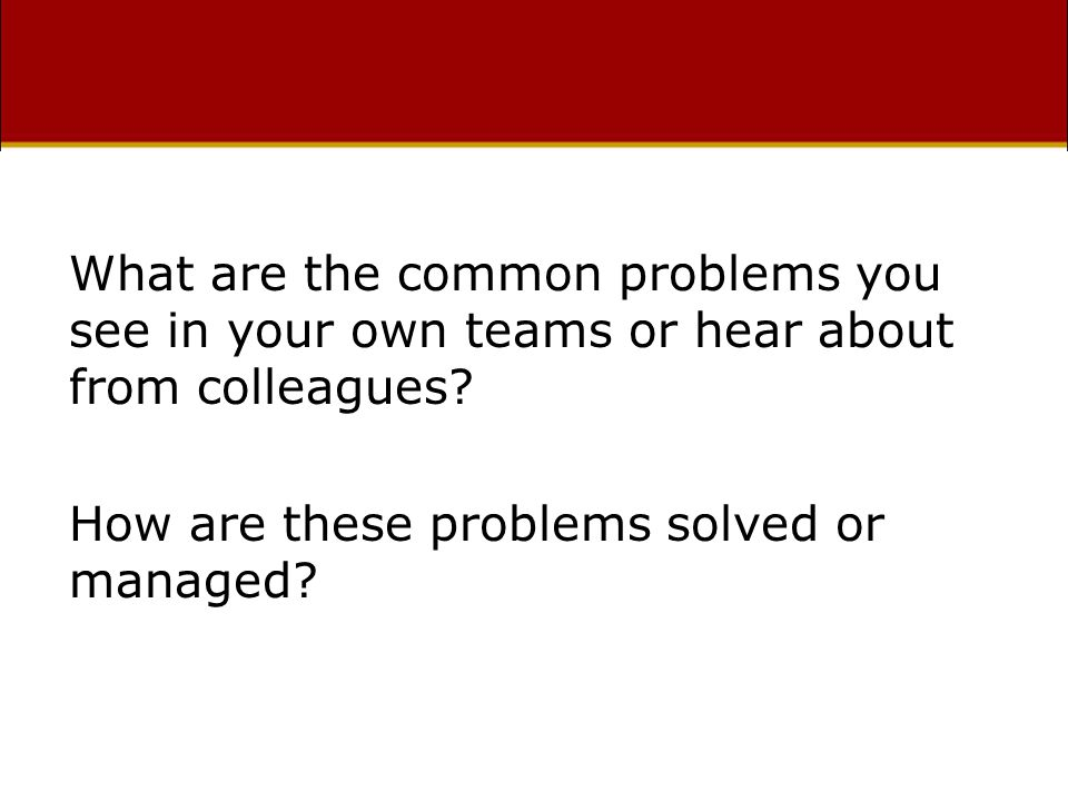 What are the common problems you see in your own teams or hear about from colleagues.