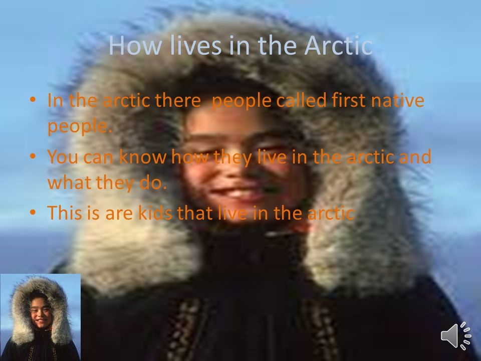 How lives in the Arctic In the arctic there people called first native people.
