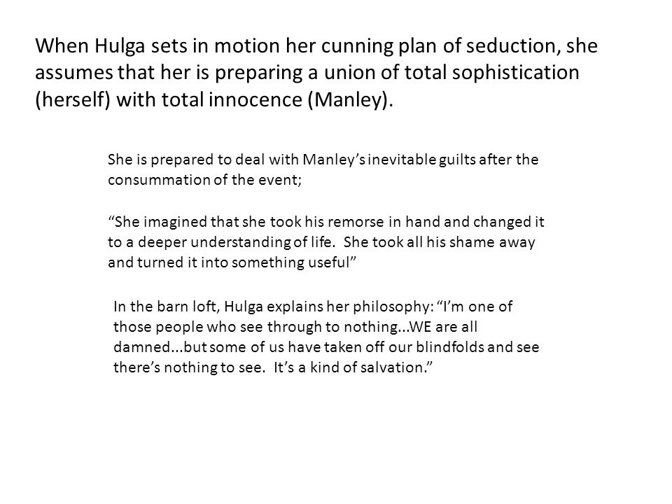 When Hulga sets in motion her cunning plan of seduction, she assumes that her is preparing a union of total sophistication (herself) with total innocence (Manley).