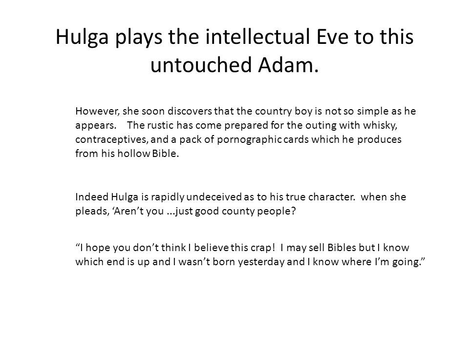 Hulga plays the intellectual Eve to this untouched Adam.