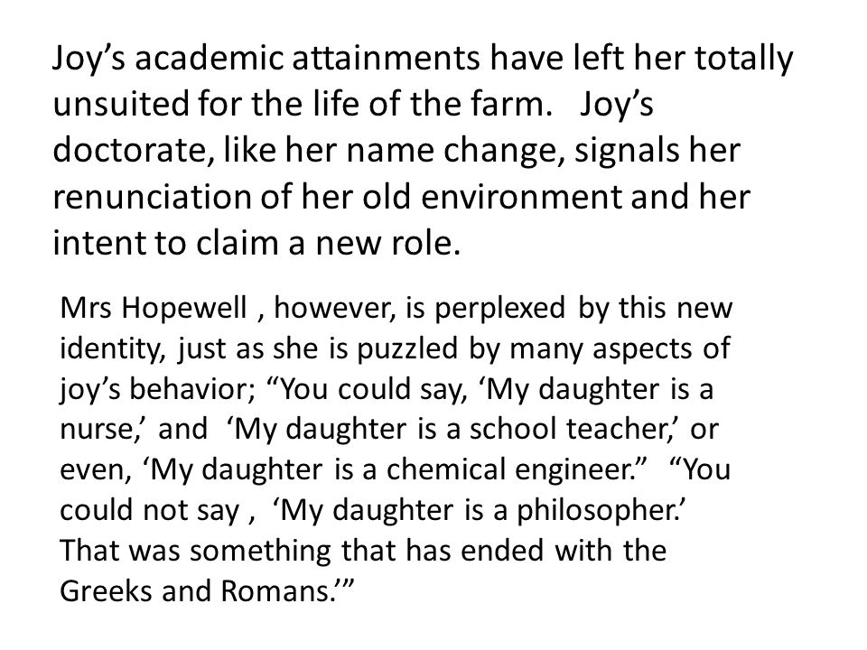 Joy's academic attainments have left her totally unsuited for the life of the farm.