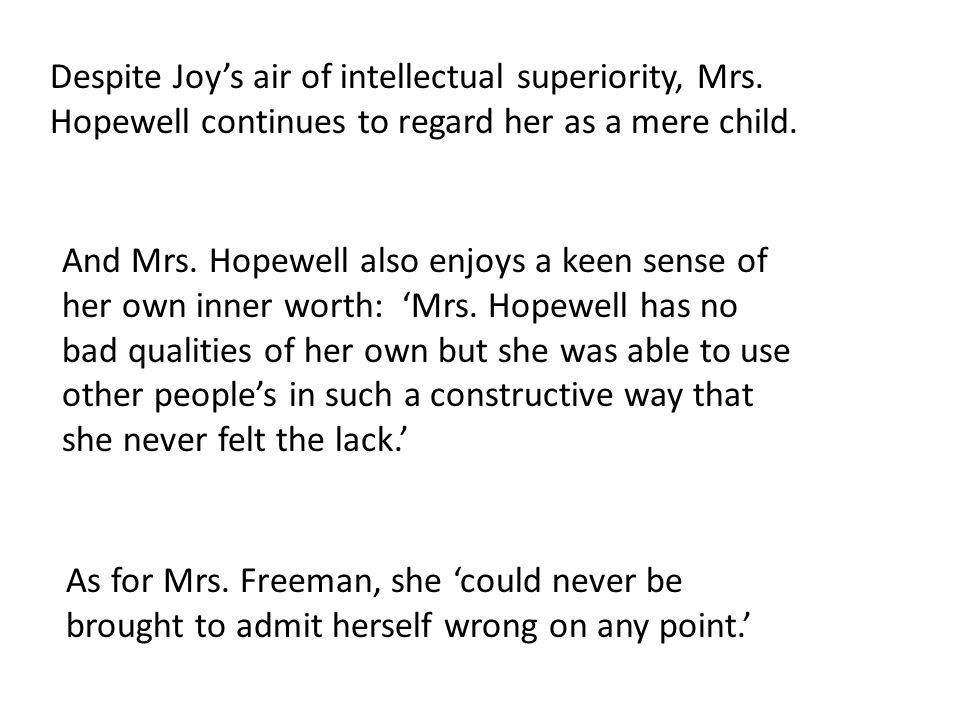 Despite Joy's air of intellectual superiority, Mrs. Hopewell continues to regard her as a mere child. And Mrs. Hopewell also enjoys a keen sense of he