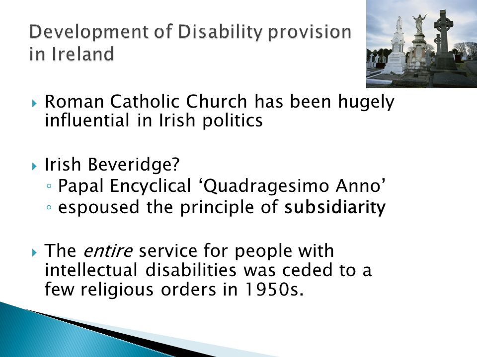  Roman Catholic Church has been hugely influential in Irish politics  Irish Beveridge.