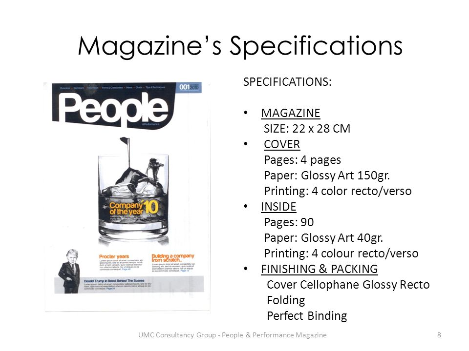 Magazine's Specifications SPECIFICATIONS: MAGAZINE SIZE: 22 x 28 CM COVER Pages: 4 pages Paper: Glossy Art 150gr.